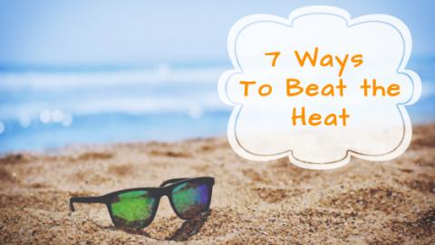 7 Ways to Beat This Heat  Image